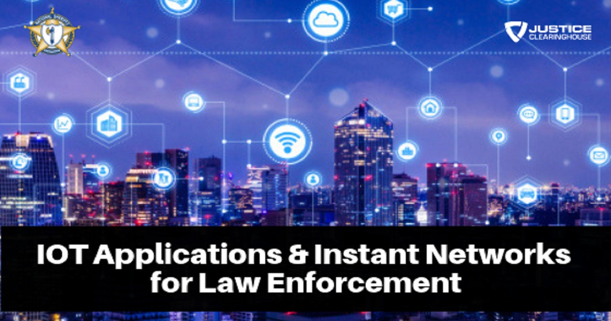 IoT Applications and Instant Networks for Law Enforcement