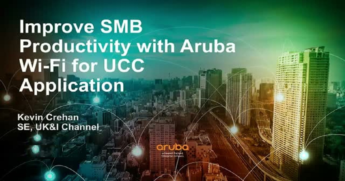 Improve SMB Productivity with Aruba Wi-Fi for UCC Applications