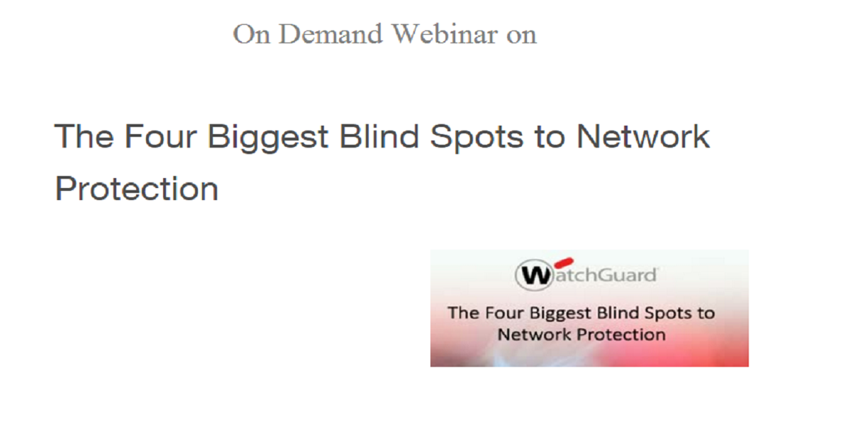 The Four Biggest Blind Spots to Network Protection