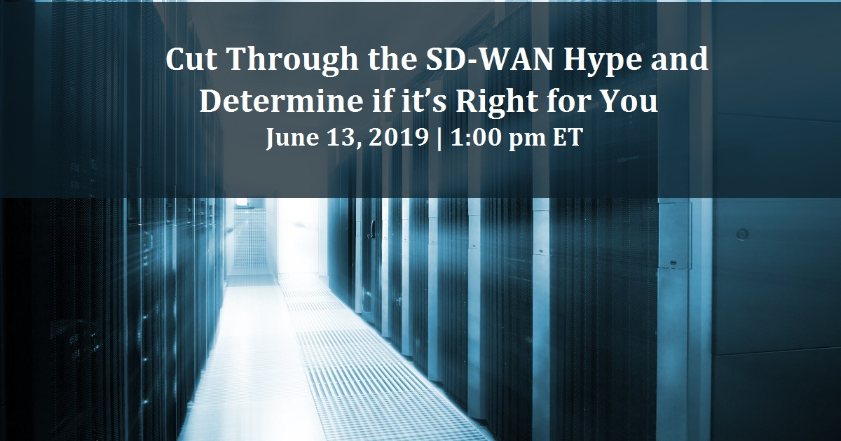 Cut Through the SD-WAN Hype and Determine if it's Right for You
