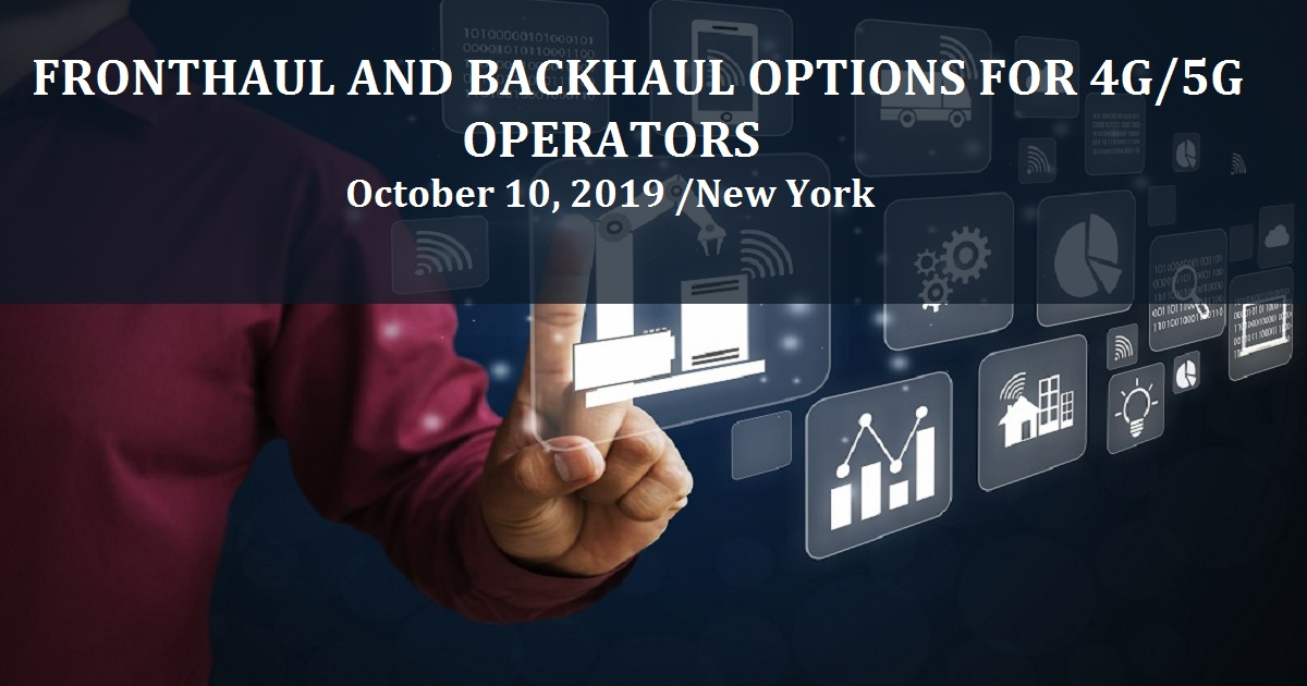 FRONTHAUL AND BACKHAUL OPTIONS FOR 4G/5G OPERATORS
